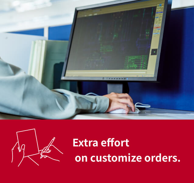 Extra effort on customize orders.